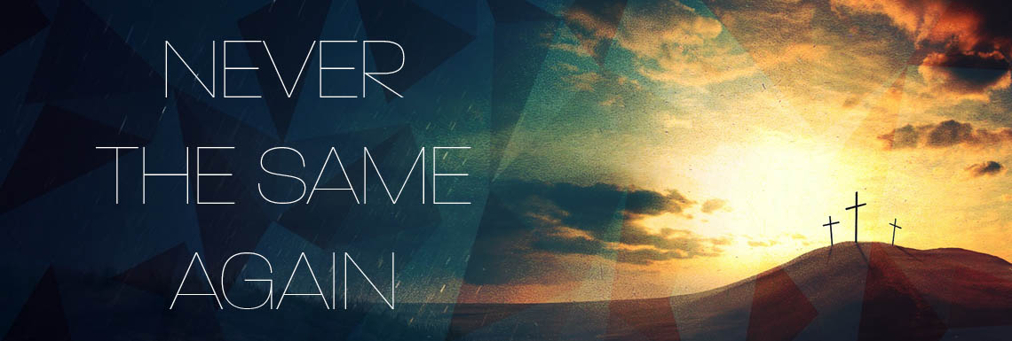 Sermon Series - NeverTheSameAgain